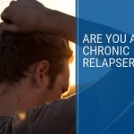 Are You A Chronic Relapser?