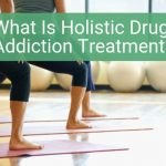 What Is Holistic Drug Addiction Treatment?